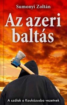 Sumonyi Zoltán - Az azeri baltás [eKönyv: epub, mobi]
