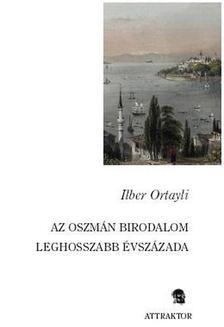 ORTAYLI, ILBER - Az oszmán birodalom leghosszabb évszázada ***