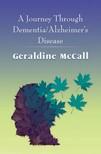 McCall Geraldine - A Journey Through Dementia/Alzheimer's Disease [eKönyv: epub,  mobi]
