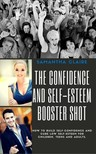 Claire Samantha - The Confidence and Self-esteem Booster Shot [eKönyv: epub,  mobi]