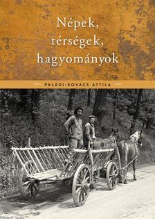 Paládi -Kovács Attila - Népek, térségek, hagyományok