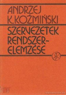 Kozminski, Andrzej K. - Szervezetek rendszerelemzése [antikvár]