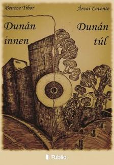 Levente Bencze Tibor - Árvai - Dunán innen, Dunán túl [eKönyv: epub, mobi]