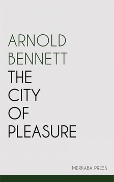 Arnold Bennett - The City of Pleasure [eKönyv: epub, mobi]