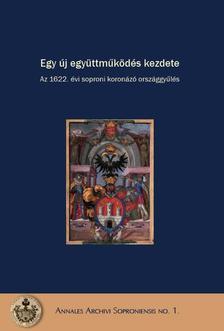 DOMINKOVITS PÉTER ¥ KATONA CSABA SZERK. - Egy új együttműködés kezdete - Az 1622. évi soproni koronázó országgyűlés