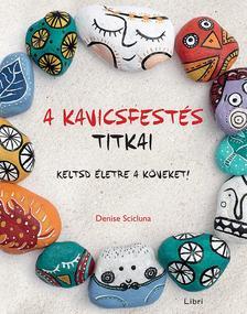 Denise Scicluna - A kavicsfestés titkai - Keltsd életre a köveket!