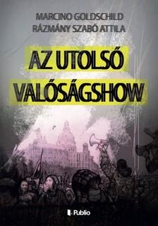 Rázmány Szabó Attila Marcino Goldschild, - Az Utolsó Valóságshow (Második kiadás) [eKönyv: epub, mobi]