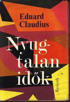 Claudius, Eduard - Nyugtalan idők [antikvár]