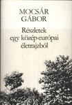 MOCSÁR GÁBOR - Részletek egy közép-európai életrajzból [antikvár]
