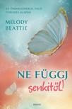 Bettie Melody - Ne függj senkitől! - Az önmagunkkal való törődés alapjai [eKönyv: epub, mobi]<!--span style='font-size:10px;'>(G)</span-->
