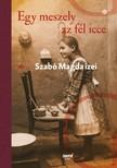 SZABÓ MAGDA - Egy meszely az fél icce - Szabó Magda ízei [eKönyv: epub, mobi]