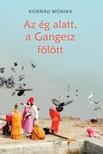 KONRÁD MÓNIKA - Az ég alatt, a Gangesz fölött [eKönyv: epub, mobi]<!--span style='font-size:10px;'>(G)</span-->