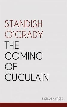 OGrady Standish - The Coming of Cuculain [eKönyv: epub, mobi]