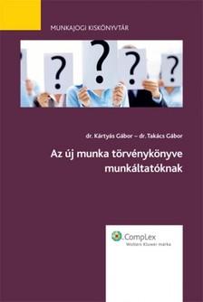 dr. Kártyás Gábor dr. Takács Gábor - - Az új munka törvénykönyve - munkáltatóknak [eKönyv: epub, mobi]