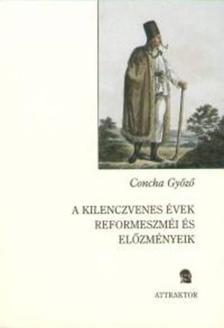 Concha Győző - A kilenczvenes évek reformeszméi és előzményeik ***