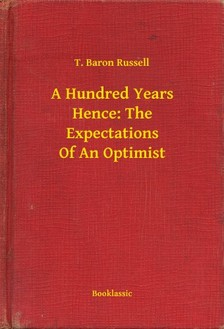 Russell T. Baron - A Hundred Years Hence: The Expectations Of An Optimist [eKönyv: epub, mobi]