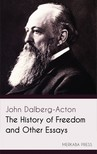 Dalberg-Acton John - The History of Freedom and Other Essays [eKönyv: epub,  mobi]