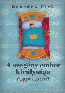Benedek Elek - A szegény ember királysága - Magyar népmesék