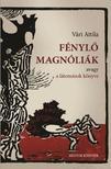 Vári Attila - Fénylő magnóliák - avagy a látomások könyve - ÜKH 2018<!--span style='font-size:10px;'>(G)</span-->