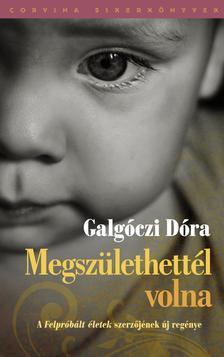 Galgóczi Dóra - Megszülethettél volna ###