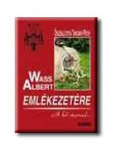 Szerk.: Turcsány Péter - WASS ALBERT EMLÉKEZETÉRE - A KŐ MARAD ... - FŰZVE -