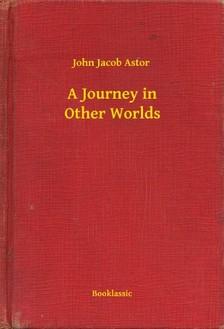 Astor John Jacob - A Journey in Other Worlds [eKönyv: epub, mobi]