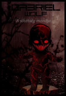 Wolf Gabriel - A sötétség mondja... [eKönyv: epub, mobi]