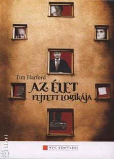 Tim Harford - Az élet rejtett logikája