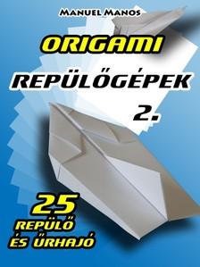 Manos Manuel - Origami Repülőgépek 2. [eKönyv: pdf, epub, mobi]