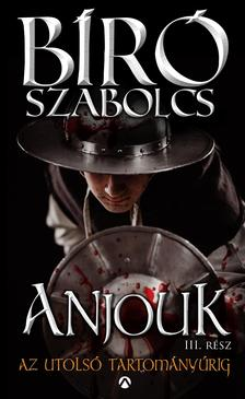 Bíró Szabolcs - Anjouk III. - Az utolsó tartományúrig