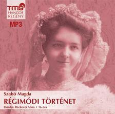 SZABÓ MAGDA - RÉGIMÓDI TÖRTÉNET  - CD - MP3 - HANGOS REGÉNY