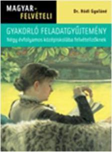 Dr Hódi Gyuláné - MAGYAR FELVÉTELI - GYAKORLÓ FELADATGYŰJTEMÉNY - NÉGY ÉVFOLYAMOS KÖZÉPISKOLÁ