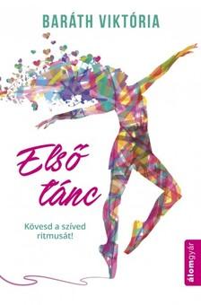Baráth Viktória - Első tánc - Kövesd a szíved ritmusát! [eKönyv: epub, mobi]
