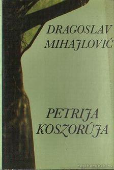Mihajlovic, Dragoslav - Petrija koszorúja [antikvár]
