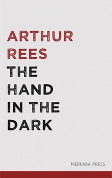 Rees Arthur - The Hand in the Dark [eKönyv: epub, mobi]