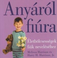HARRISON, MELISSA - Anyáról fiúra - Életbölcsességek fiúk neveléséhez