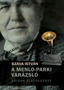 Száva István - A Menlo-parki varázsló - Edison életregénye [eKönyv: epub, mobi]
