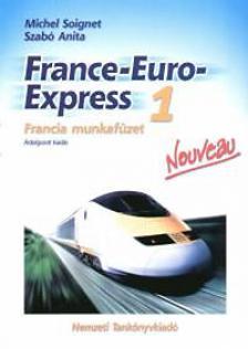 Michel Soignet - Szabó Anita - 13198/M/1 FRANCE-EURO-EXPRESS 1. FRANCIA MUNKAFÜZET  ÚJ  (ÁTDOLGOZOTT KIADÁ