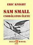 Eric Knight - Sam Small csodálatos élete [eKönyv: epub, mobi]<!--span style='font-size:10px;'>(G)</span-->