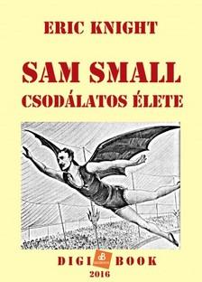 Eric Knight - Sam Small csodálatos élete [eKönyv: epub, mobi]