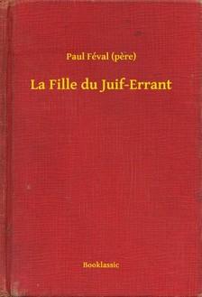 PAUL FÉVAL - La Fille du Juif-Errant [eKönyv: epub, mobi]