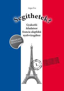 Argaz Éva - Gyakorló feladatsor francia alapfokú nyelvvizsgához #