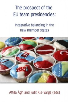Judit Kis-Varga (eds) Attila Ágh- - The prospect of the EU team presidencies: Integrative balancing in the new member states [eKönyv: epub, mobi]