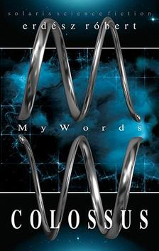 ERDÉSZ RÓBERT - MyWords - Colossus ###