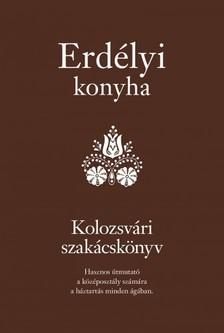 Egy székely asszony - Erdélyi konyha - Kolozsvári szakácskönyv [eKönyv: epub, mobi]