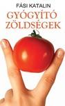 Fási Katalin - Gyógyító zöldségek [eKönyv: epub, mobi]<!--span style='font-size:10px;'>(G)</span-->