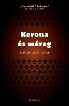 Maurice Druon - Korona és méreg