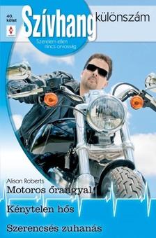 Roberts Alison - Szívhang különszám 40. kötet (Motoros őrangyal; Kénytelen hős; Szerencsés zuhanás) [eKönyv: epub, mobi]
