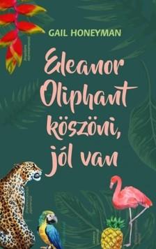 Gail Honeyman - Eleanor Oliphant köszöni, jól van [eKönyv: epub, mobi]
