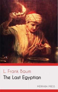 L. Frank Baum - The Last Egyptian [eKönyv: epub, mobi]